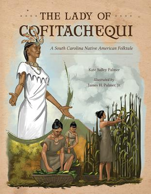 Image for LADY OF COFITACHEQUI: A SOUTH CAROLINA NATIVE AMERICAN FOLKTALE