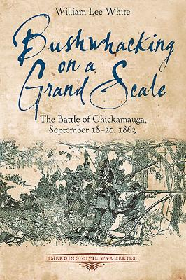 Image for Bushwhacking on a Grand Scale: The Battle of Chickamauga, September 18-20, 1863