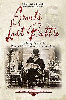 Grant's Last Battle: The Story Behind the Personal Memoirs of Ulysses S. Grant (Emerging Civil War Series), Mackowski PhD, Chris