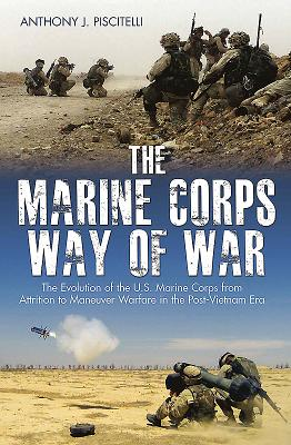 Image for The Marine Corps Way of War: The Evolution of the U.S. Marine Corps from Attrition to Maneuver Warfare in the Post-Vietnam Era