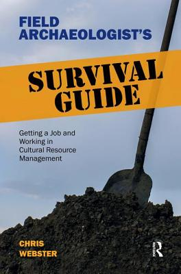 Image for Field Archaeologist's Survival Guide: Getting a Job and Working in Cultural Resource Management