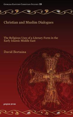 Christian and Muslim Dialogues (Gorgias Eastern Christian Studies), Bertaina, David