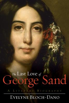 Image for LAST LOVE OF GEORGE SAND, THE A LITERARY BIOGRAPHY