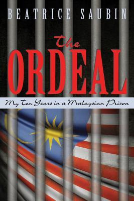 The Ordeal: My Ten Years in a Malaysian Prison, Beatrice Saubin