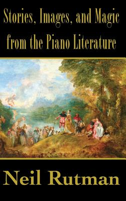 Stories, Images, and Magic from the Piano Literature, Rutman, Neil
