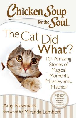 Image for Chicken Soup for the Soul: The Cat Did What?: 101 Amazing Stories of Magical Moments, Miracles and... Mischief