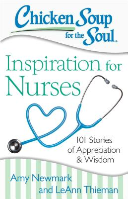 Image for Chicken Soup for the Soul: Inspiration for Nurses: 101 Stories of Appreciation and Wisdom