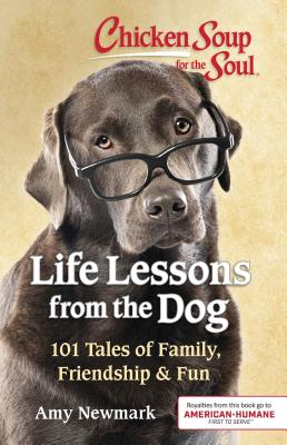 Image for Chicken Soup for the Soul: Life Lessons from the Dog: 101 Tales of Family, Friendship & Fun