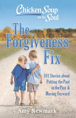 Image for Chicken Soup for the Soul: The Forgiveness Fix: 101 Stories about Putting the Past in the Past