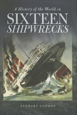 Image for A History of the World in Sixteen Shipwrecks