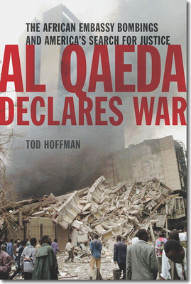 Image for Al Qaeda Declares War: The African Embassy Bombings and America�s Search for Justice