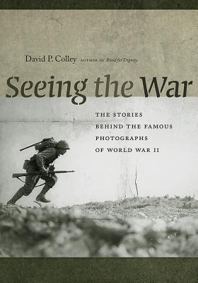 Image for Seeing the War: The Stories behind the Famous Photographs of World War II