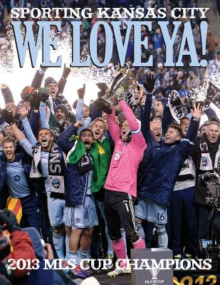 Image for We Love Ya!: Sporting Kansas City - 2013 MLS Champions
