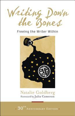 Writing Down the Bones: Freeing the Writer Within, Natalie Goldberg