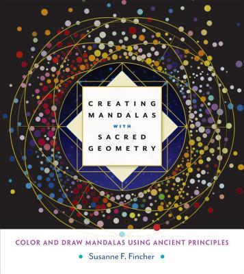 Image for Creating Mandalas with Sacred Geometry: Color and Draw Mandalas Using Ancient Principles