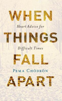 Image for When Things Fall Apart: Heart Advice for Difficult Times