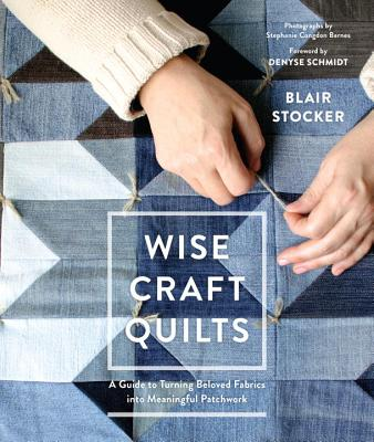 Image for Wise Craft Quilts: A Guide to Turning Beloved Fabrics into Meaningful Patchwork
