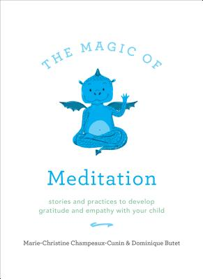Image for The Magic of Meditation: Stories and Practices to Develop Gratitude and Empathy with Your Child