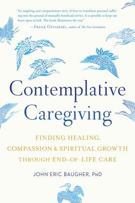 Image for Contemplative Caregiving: Finding Healing, Compassion, and Spiritual Growth through End-of-Life Care