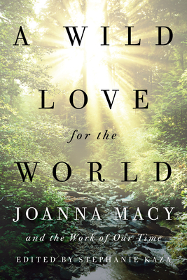 Image for A Wild Love for the World: Joanna Macy and the Work of Our Time
