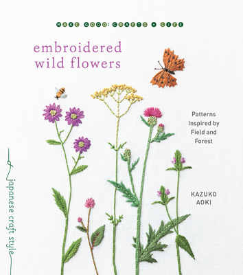 Image for Embroidered Wild Flowers: Patterns Inspired by Field and Forest (Make Good: Japanese Craft Style)
