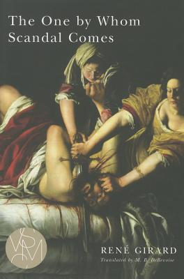 Image for The One by Whom Scandal Comes (Studies in Violence, Mimesis, & Culture)