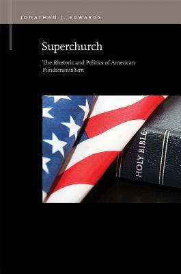 Image for Superchurch: The Rhetoric and Politics of American Fundamentalism (Rhetoric & Public Affairs)