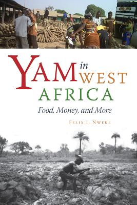 Yam in West Africa: Food, Money, and More, Nweke, Felix I.