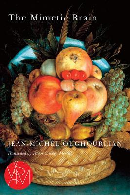 The Mimetic Brain (Studies in Violence, Mimesis, & Culture), Oughourlian, Jean-Michel
