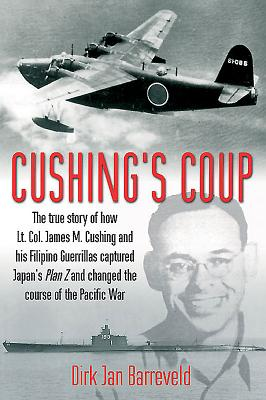 Image for Cushing's Coup: The True Story of How Lt. Col. James Cushing and His Filipino Guerrillas Captured Japan's Plan Z