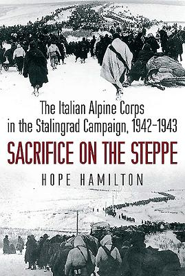 Image for Sacrifice on the Steppe: The Italian Alpine Corps in the Stalingrad Campaign, 1942-1943