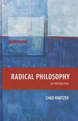 Radical Philosophy: An Introduction, Kautzer, Chad