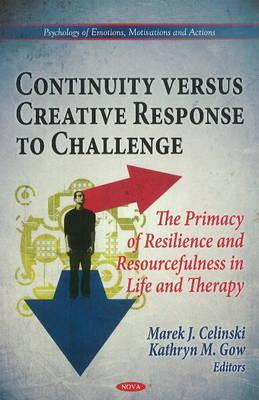 Image for Continuity Versus Creative Response to Challenge:: The Primacy of Resilence and Resourcefulness in Life and Therapy (Psychology of Emotions, Motivations and Actions)