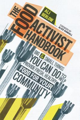 Image for Food Activist Handbook: Big & Small Things You Can Do to Help Provide Fresh, Hea