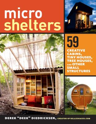 Image for Microshelters: 57 Creative Designs for Cabins, Tiny Houses, Tree Houses, and Other Small Structures