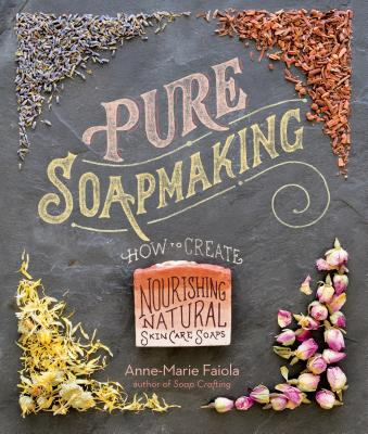 Image for Pure Soapmaking: How to Create Nourishing, Natural Skin Care Soaps