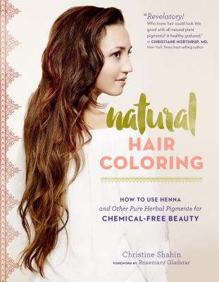 Image for Natural Hair Coloring: How to Use Henna and Other Pure Herbal Pigments for Chemical-Free Beauty