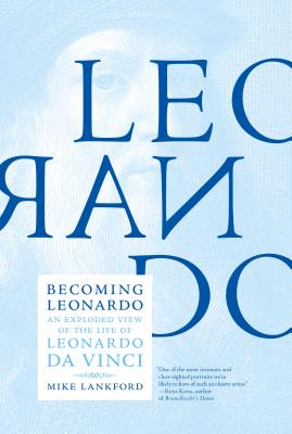 Image for Becoming Leonardo: An Exploded View of the Life of Leonardo da Vinci