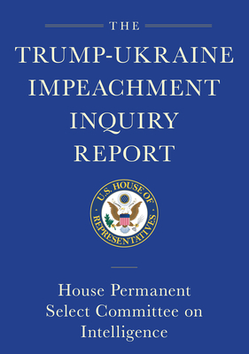 Image for TRUMP-UKRAINE IMPEACHMENT INQUIRY REPORT AND REPORT OF EVIDENCE IN THE DEMOCRATS' IMPEACHMENT INQUIR