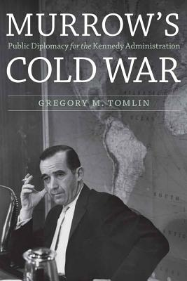 Image for Murrow's Cold War: Public Diplomacy for the Kennedy Administration