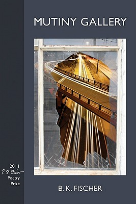 Mutiny Gallery (Winner, T.S. Eliot Prize, 2011)(New Odyssey Series), B. K. Fischer
