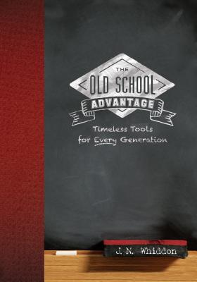 The Old School Advantage: Timeless Tools for Every Generation, J.N. Whiddon