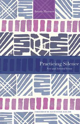 Practicing Silence: New and Selected Verses (Paraclete Poetry), Bonnie Thurston, David Steindl-Rast