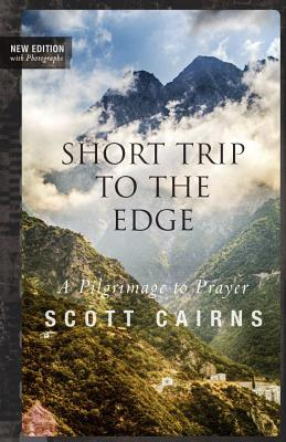 A Short Trip to the Edge: A Pilgrimage to Prayer (New Edition) (Paraclete Poetry), Scott Cairns