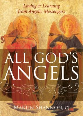 All God's Angels: Loving and Learning from Angelic Messengers, Martin Shannon