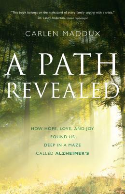 Image for A Path Revealed - How Hope Love and Joy Found Us in a Maze Called Alzheimer's