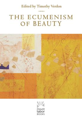 Image for The Ecumenism of Beauty (Mount Tabor Books)
