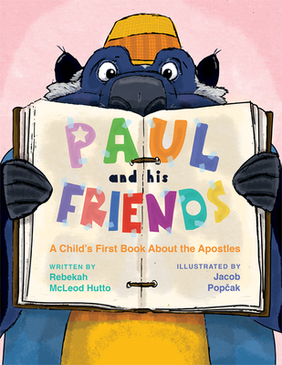 Image for PAUL AND HIS FRIENDS: A CHILD'S FIRST BOOK ABOUT THE APOSTLES