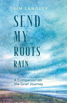 Image for Send My Roots Rain: A Companion on the Grief Journey