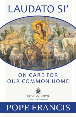 Laudato Si -- On Care for Our Common Home, Pope Francis